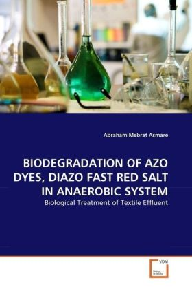 BIODEGRADATION OF AZO DYES, DIAZO FAST RED SALT IN ANAEROBIC SYSTEM - Biological Treatment of Textile Effluent - Asmare, Abraham Mebrat