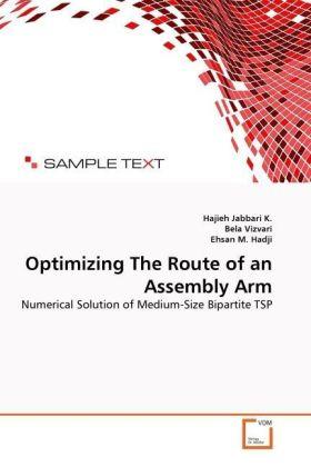 Optimizing The Route of an Assembly Arm - Numerical Solution of Medium-Size Bipartite TSP - K., Hajieh Jabbari / Vizvari, Bela / Hadji, Ehsan M.