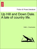 Chamberlain, Edith L.: Up Hill and Down Dale. A tale of country life. Vol. III.