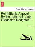 Anonymous: Point-Blank. A novel. By the author of Jack Urquhart´s Daughter.. Vol. II