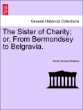 Challice, Annie Emma: The Sister of Charity; or, From Bermondsey to Belgravia. VOL. II