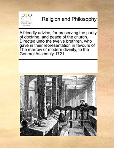 A Friendly Advice, for Preserving the Purity of Doctrine, and Peace of the Church. Directed Unto the Twelve Brethren, Who Gave in Their Representation in Favours of the Marrow of Modern Divinity, to the General Assembly 1721. (Paperback) - Multiple Contributors
