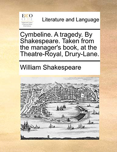 Cymbeline. a Tragedy. by Shakespeare. Taken from the Manager s Book, at the Theatre-Royal, Drury-Lane. (Paperback) - William Shakespeare