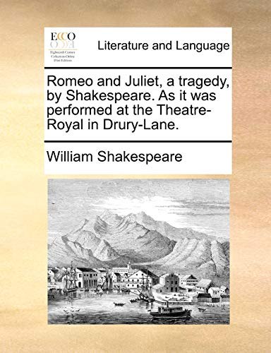 Romeo and Juliet, a Tragedy, by Shakespeare. as It Was Performed at the Theatre-Royal in Drury-Lane. (Paperback) - William Shakespeare