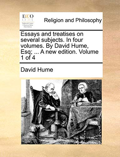 Essays and treatises on several subjects. In four volumes. By David Hume, Esq; . A new edition. Volume 1 of 4 - Hume, David