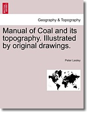 Manual of Coal and its topography. Illustrated by original drawings. - Lesley, Peter